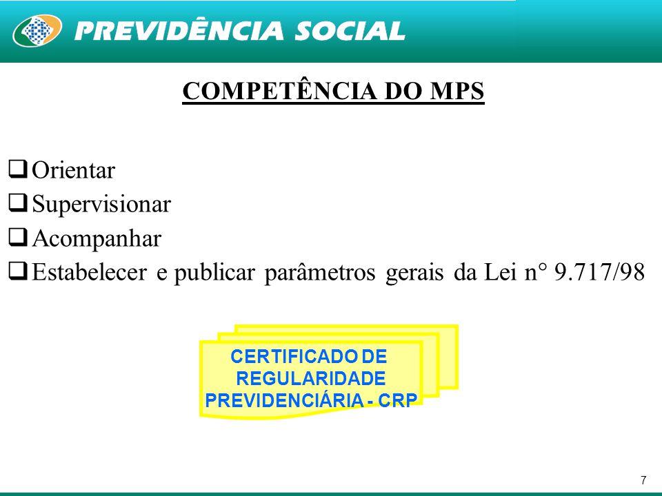 7 COMPETÊNCIA DO MPS  Orientar  Supervisionar  Acompanhar  Estabelecer e publicar parâmetros gerais da Lei n° 9.717/98 CERTIFICADO DE REGULARIDADE