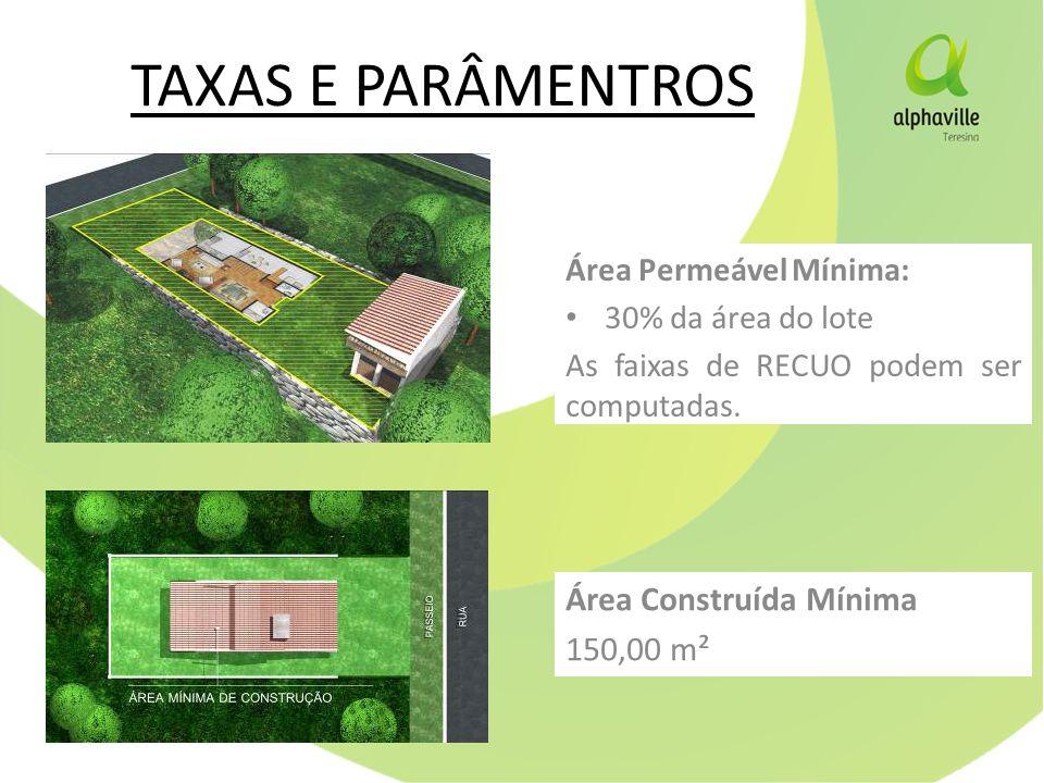 TAXAS E PARÂMENTROS Área Permeável Mínima: 30% da área do lote As faixas de RECUO podem ser computadas.