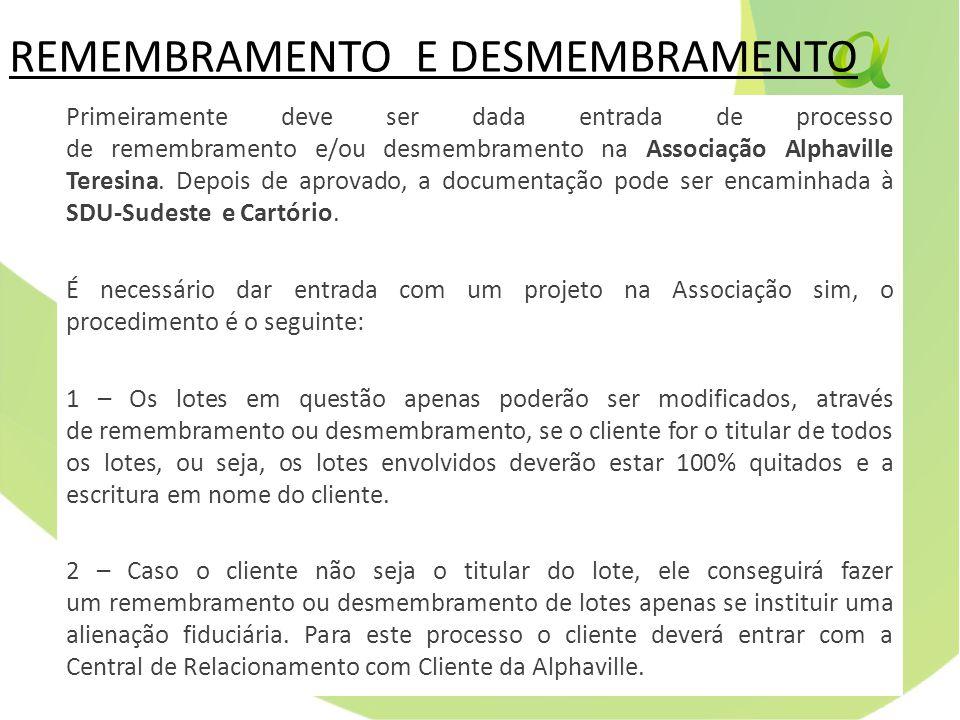 REMEMBRAMENTO E DESMEMBRAMENTO Primeiramente deve ser dada entrada de processo de remembramento e/ou desmembramento na Associação Alphaville Teresina.
