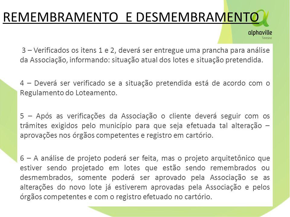 REMEMBRAMENTO E DESMEMBRAMENTO 3 – Verificados os itens 1 e 2, deverá ser entregue uma prancha para análise da Associação, informando: situação atual dos lotes e situação pretendida.