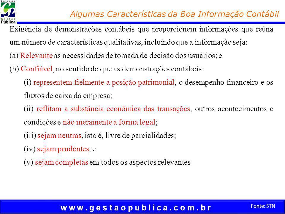 w w w. g e s t a o p u b l i c a. c o m. b r Fonte: STN Algumas Características da Boa Informação Contábil Exigência de demonstrações contábeis que pr