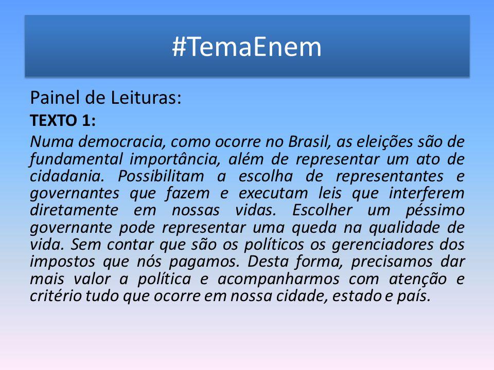#TemaEnem Painel de Leituras: TEXTO 1: Numa democracia, como ocorre no Brasil, as eleições são de fundamental importância, além de representar um ato de cidadania.