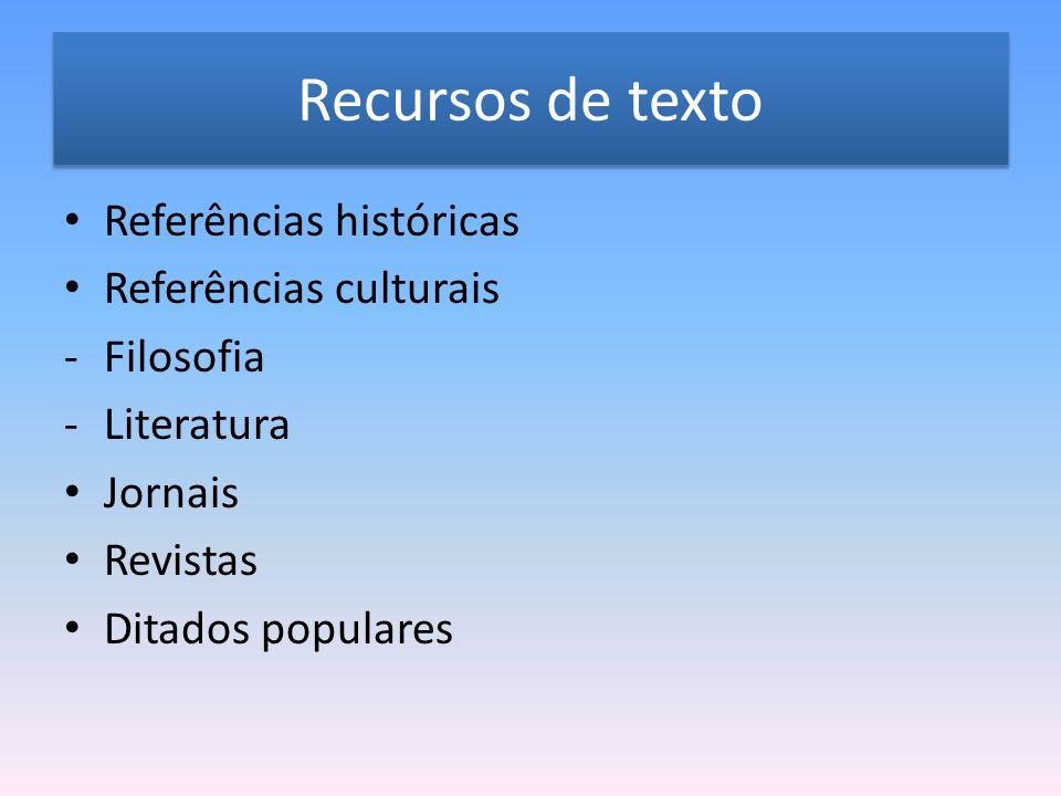 Recursos de texto Referências históricas Referências culturais -Filosofia -Literatura Jornais Revistas Ditados populares