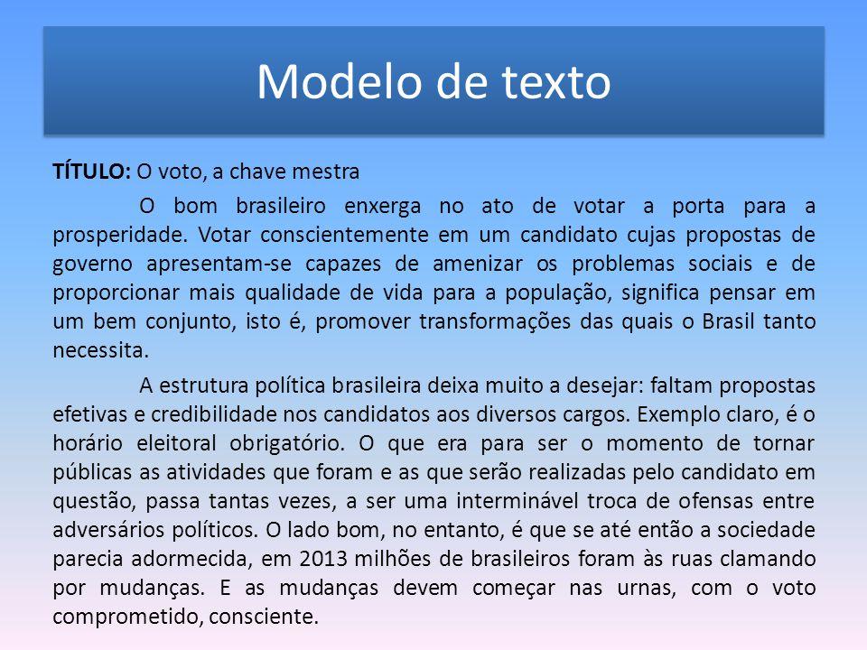 Modelo de texto TÍTULO: O voto, a chave mestra O bom brasileiro enxerga no ato de votar a porta para a prosperidade.