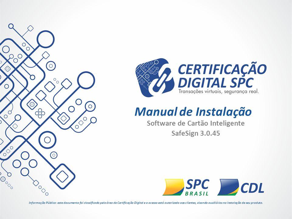 Software de Cartão Inteligente SafeSign 3.0.45 Manual de Instalação Informação Pública: este documento foi classificado pela área de Certificação Digi