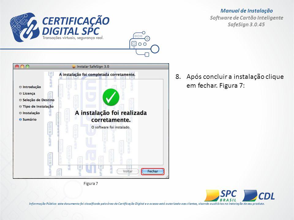 Manual de Instalação Software de Cartão Inteligente SafeSign 3.0.45 8.Após concluir a instalação clique em fechar. Figura 7: Informação Pública: este