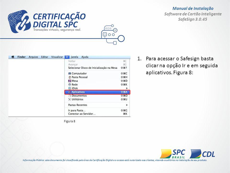 Manual de Instalação Software de Cartão Inteligente SafeSign 3.0.45 1.Para acessar o Safesign basta clicar na opção Ir e em seguida aplicativos. Figur