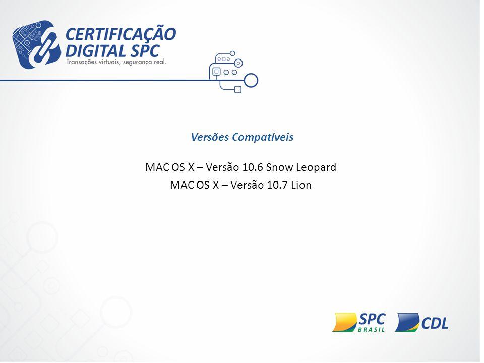 Versões Compatíveis MAC OS X – Versão 10.6 Snow Leopard MAC OS X – Versão 10.7 Lion