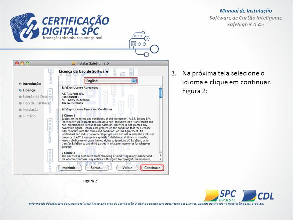 Manual de Instalação Software de Cartão Inteligente SafeSign 3.0.45 4.Clique em concordar nos termos do contrato de licença de software.