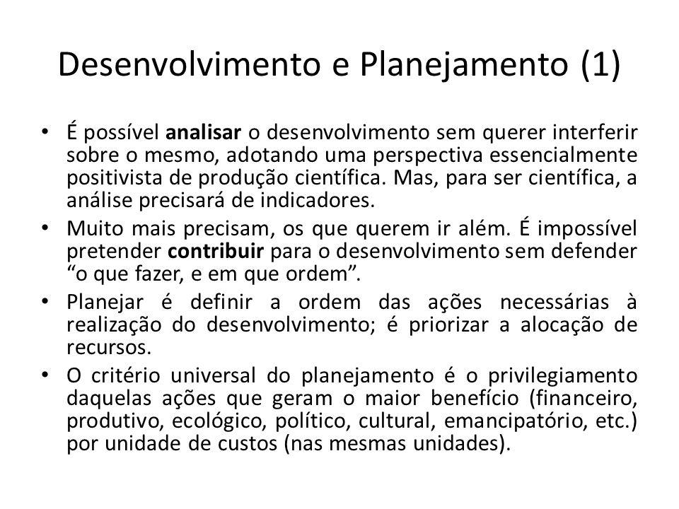 Desenvolvimento e Planejamento (1) É possível analisar o desenvolvimento sem querer interferir sobre o mesmo, adotando uma perspectiva essencialmente positivista de produção científica.