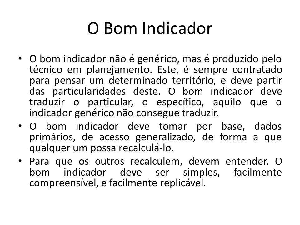 O Bom Indicador O bom indicador não é genérico, mas é produzido pelo técnico em planejamento.