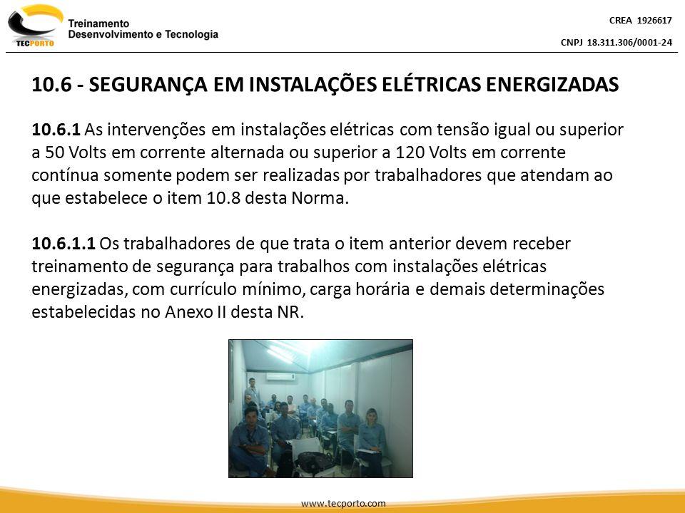 CREA 1926617 CNPJ 18.311.306/0001-24 CREA 1926617 CNPJ 18.311.306/0001-24 CREA 1926617 CNPJ 18.311.306/0001-24 www.tecporto.com INSTALAÇÕES ELÉTRICAS ENERGIZADAS 10.6.1.2 As operações elementares como ligar e desligar circuitos elétricos, realizadas em baixa tensão, com materiais e equipamentos elétricos em perfeito estado de conservação, adequados para operação, podem ser realizadas por qualquer pessoa não advertida.