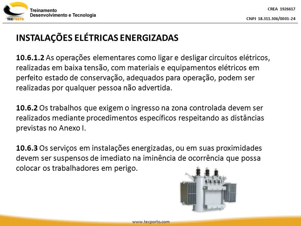 CREA 1926617 CNPJ 18.311.306/0001-24 CREA 1926617 CNPJ 18.311.306/0001-24 CREA 1926617 CNPJ 18.311.306/0001-24 www.tecporto.com INSTALAÇÕES ELÉTRICAS ENERGIZADAS 10.6.4 Sempre que inovações tecnológicas forem implementadas ou para a entrada em operações de novas instalações ou equipamentos elétricos devem ser previamente elaboradas análises de risco, desenvolvidas com circuitos desenergizados, e respectivos procedimentos de trabalho.