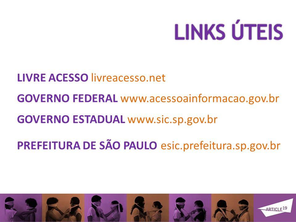 LIVRE ACESSO livreacesso.net GOVERNO FEDERAL www.acessoainformacao.gov.br GOVERNO ESTADUAL www.sic.sp.gov.br PREFEITURA DE SÃO PAULO esic.prefeitura.sp.gov.br