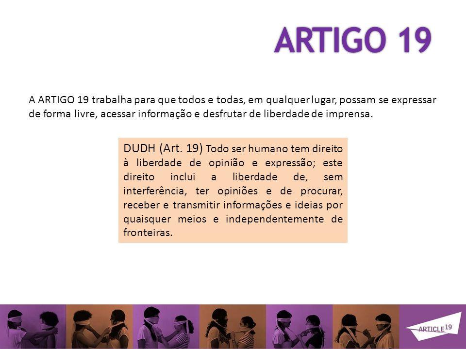 A ARTIGO 19 trabalha para que todos e todas, em qualquer lugar, possam se expressar de forma livre, acessar informação e desfrutar de liberdade de imprensa.