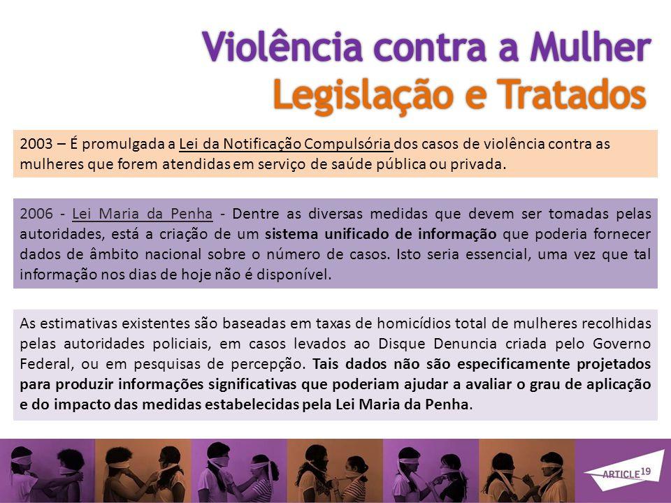 2006 - Lei Maria da Penha - Dentre as diversas medidas que devem ser tomadas pelas autoridades, está a criação de um sistema unificado de informação que poderia fornecer dados de âmbito nacional sobre o número de casos.