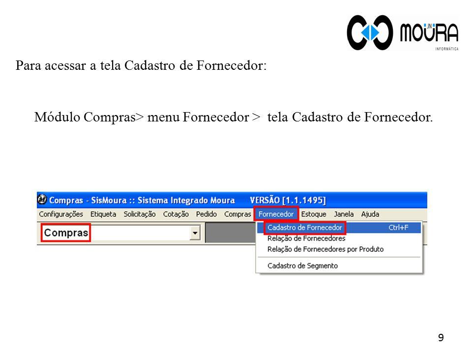 Na tela Cadastro de Fornecedor, informe os dados do fornecedor. 10