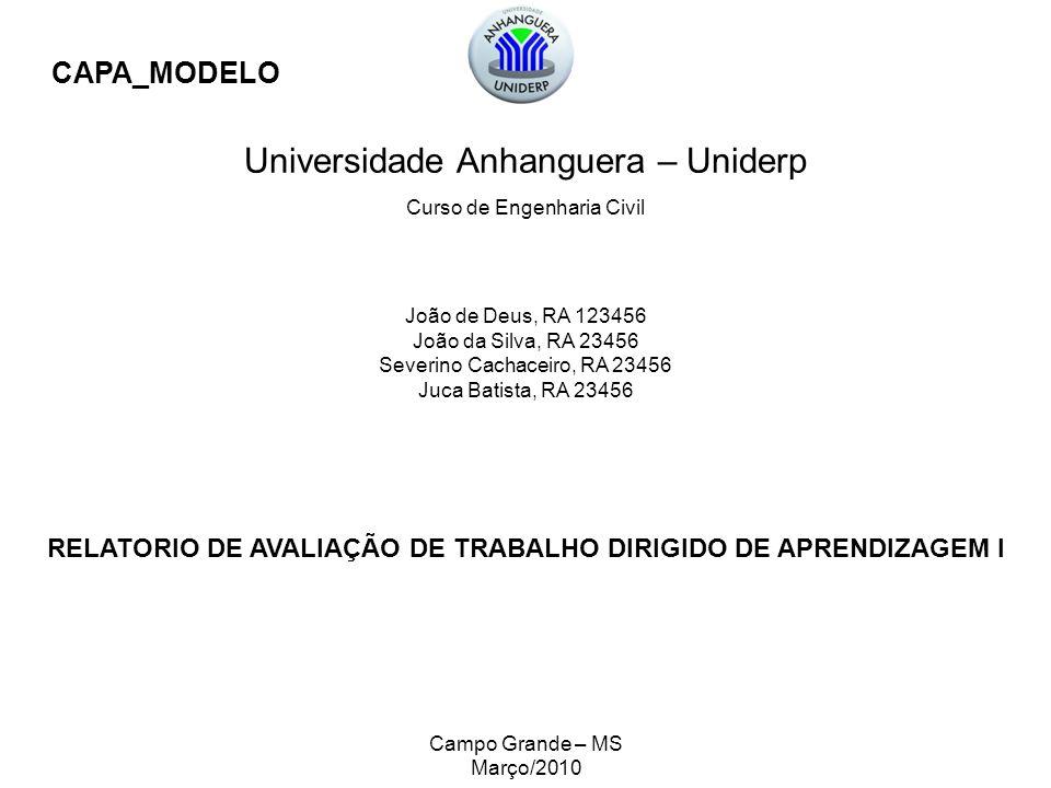 Universidade Anhanguera – Uniderp Curso de Engenharia Civil João de Deus, RA 123456 João da Silva, RA 23456 Severino Cachaceiro, RA 23456 Juca Batista