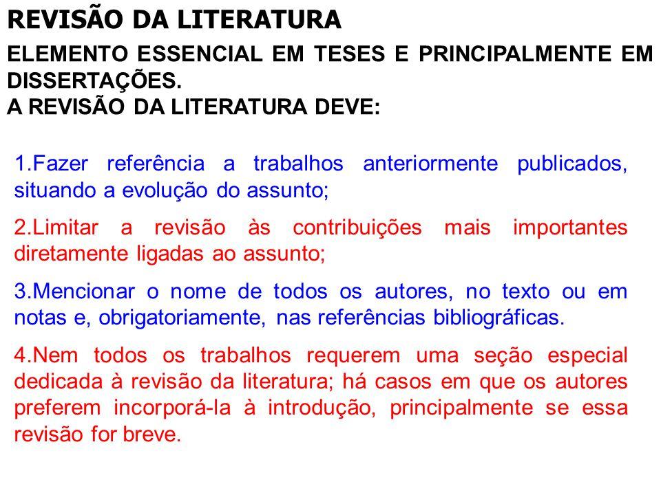 REVISÃO DA LITERATURA ELEMENTO ESSENCIAL EM TESES E PRINCIPALMENTE EM DISSERTAÇÕES. A REVISÃO DA LITERATURA DEVE: 1.Fazer referência a trabalhos anter