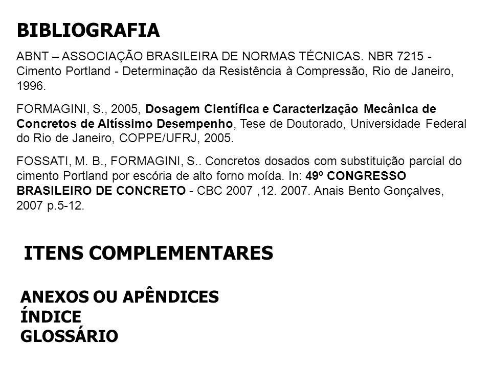 BIBLIOGRAFIA ABNT – ASSOCIAÇÃO BRASILEIRA DE NORMAS TÉCNICAS. NBR 7215 - Cimento Portland - Determinação da Resistência à Compressão, Rio de Janeiro,