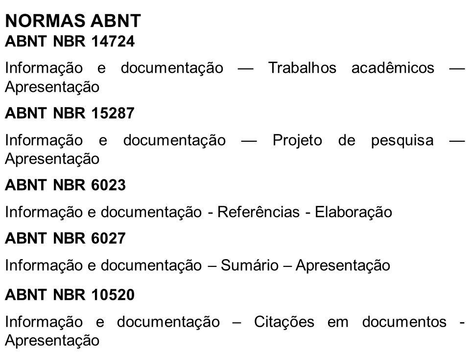 NORMAS ABNT ABNT NBR 14724 Informação e documentação — Trabalhos acadêmicos — Apresentação ABNT NBR 15287 Informação e documentação — Projeto de pesqu