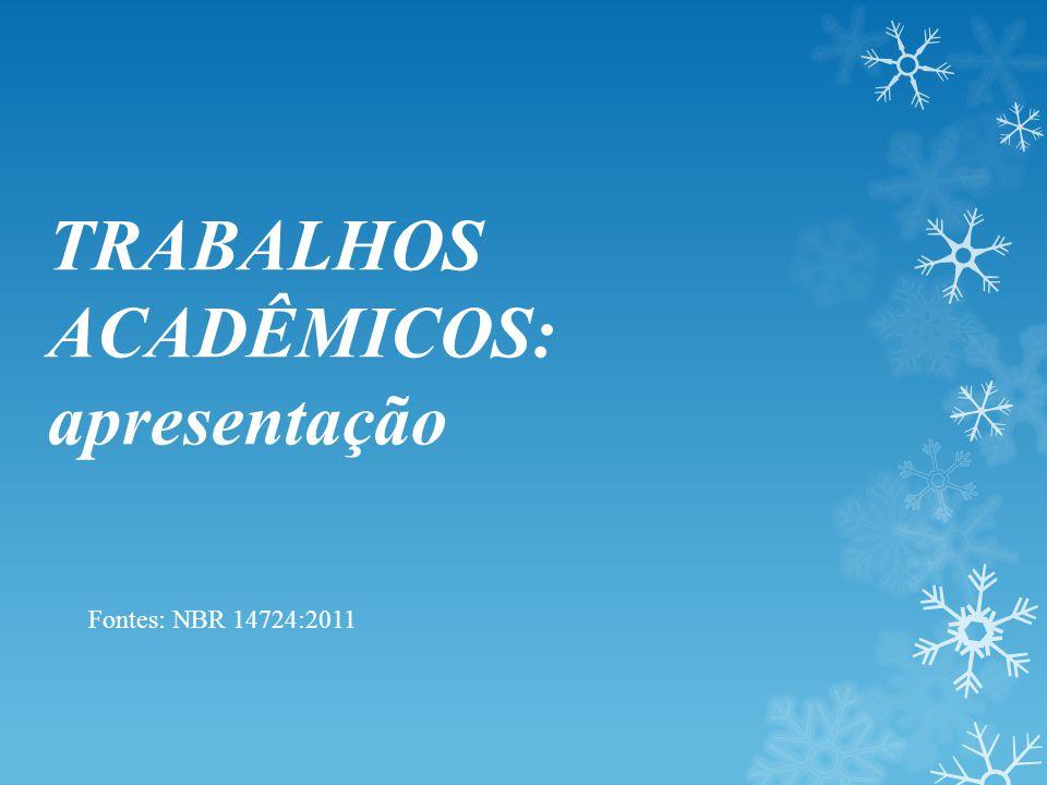 TRABALHOS ACADÊMICOS: apresentação Fontes: NBR 14724:2011