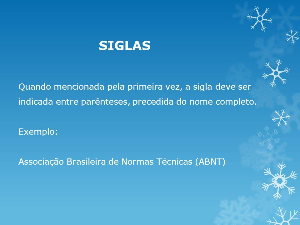 Quando mencionada pela primeira vez, a sigla deve ser indicada entre parênteses, precedida do nome completo. Exemplo: Associação Brasileira de Normas