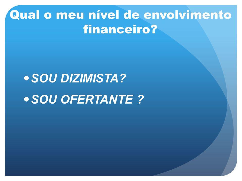 Qual o meu nível de envolvimento financeiro? SOU DIZIMISTA? SOU OFERTANTE ?