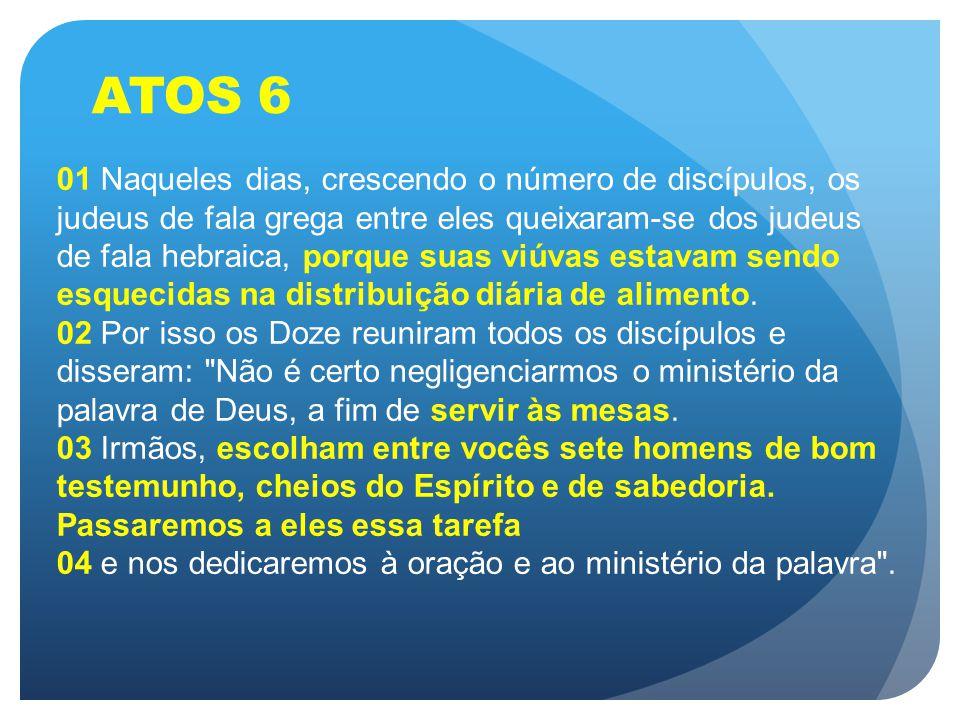 ATOS 6 01 Naqueles dias, crescendo o número de discípulos, os judeus de fala grega entre eles queixaram-se dos judeus de fala hebraica, porque suas vi
