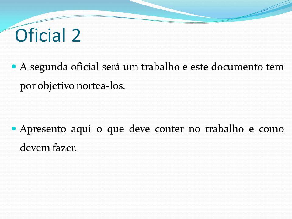 Oficial 2 A segunda oficial será um trabalho e este documento tem por objetivo nortea-los.