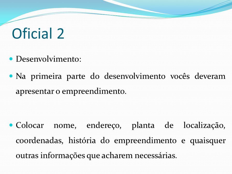 Oficial 2 Desenvolvimento: Na primeira parte do desenvolvimento vocês deveram apresentar o empreendimento. Colocar nome, endereço, planta de localizaç