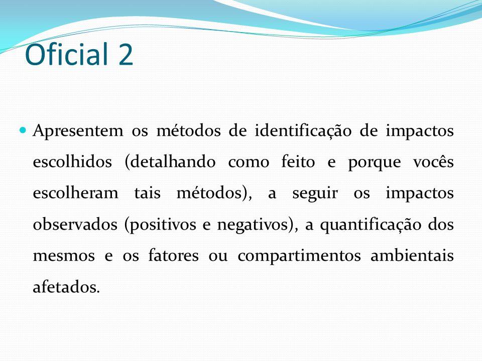 Oficial 2 Apresentem os métodos de identificação de impactos escolhidos (detalhando como feito e porque vocês escolheram tais métodos), a seguir os im