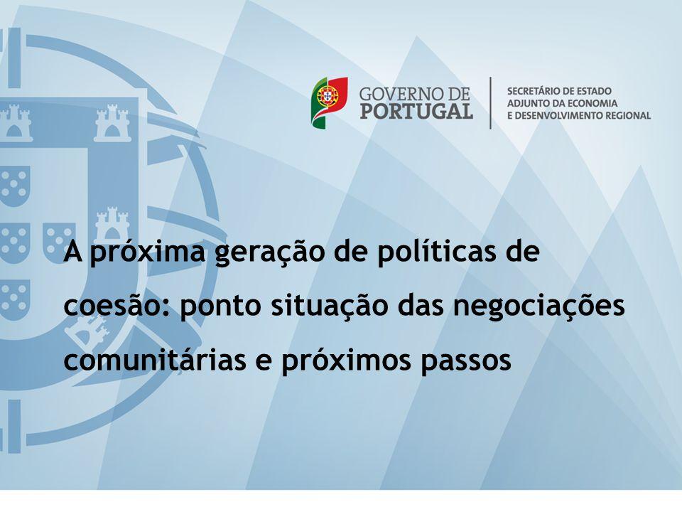 A próxima geração de políticas de coesão: ponto situação das negociações comunitárias e próximos passos