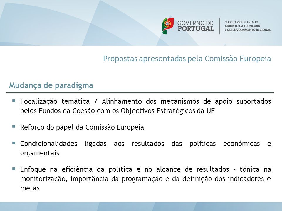Mudança de paradigma  Focalização temática / Alinhamento dos mecanismos de apoio suportados pelos Fundos da Coesão com os Objectivos Estratégicos da