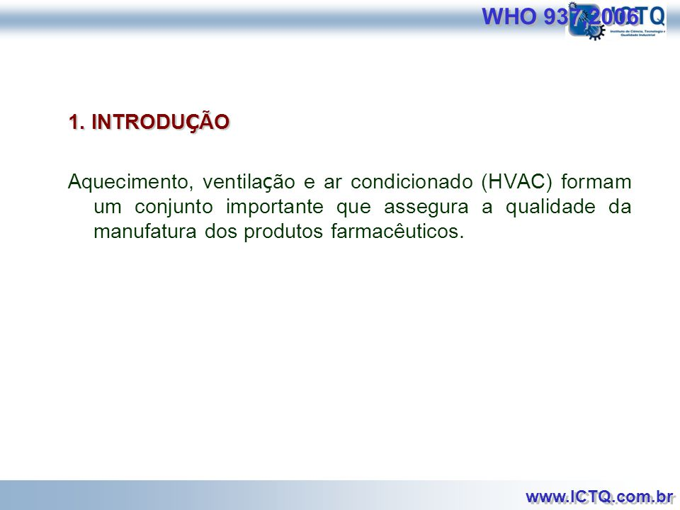 www.ICTQ.com.br WORLD HEALTH ORGANIZATION WHO Technical Report Series, N º 937,2006 Anexo 2 Anexo 2 Suplementary guidelines on good manufacturing practices for heating, ventilation and air- conditioning systems for non-sterile pharmaceutical dosage forms.