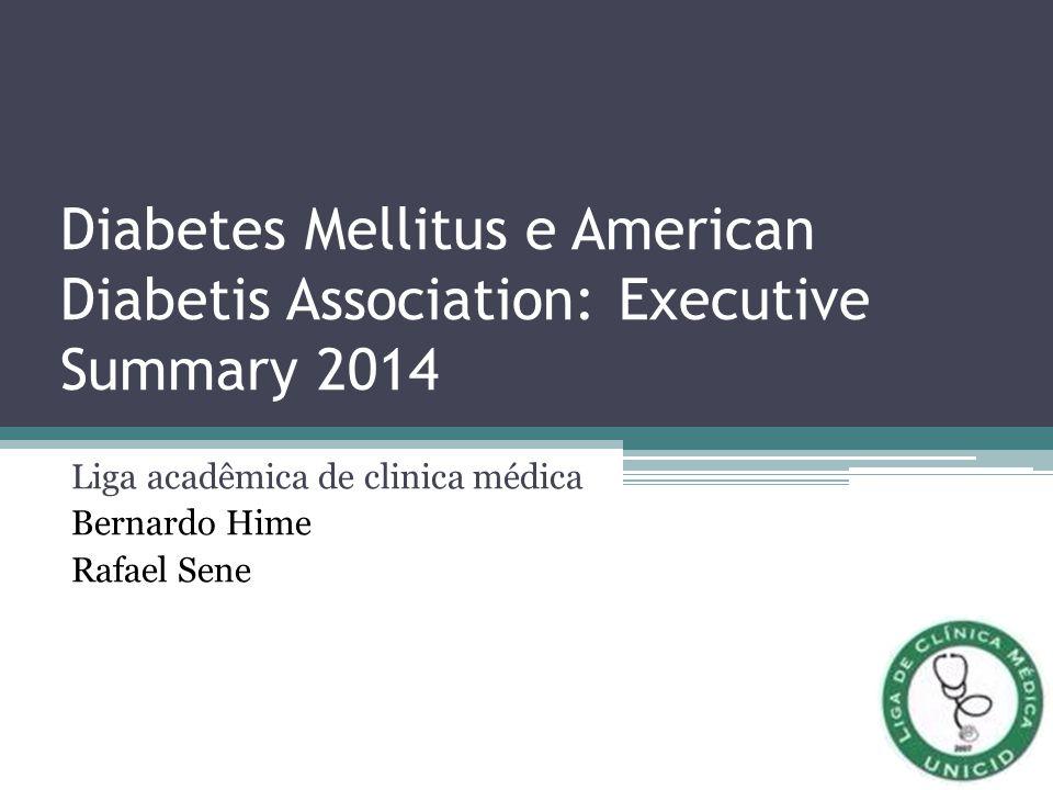 Diabetes Mellitus e American Diabetis Association: Executive Summary 2014 Liga acadêmica de clinica médica Bernardo Hime Rafael Sene