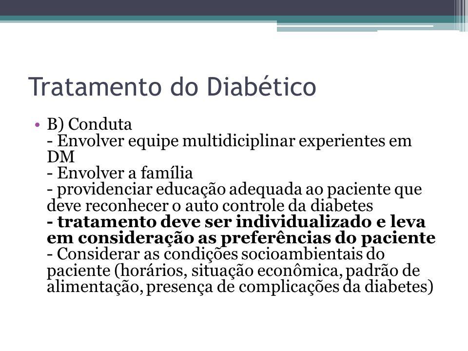 Tratamento do Diabético B) Conduta - Envolver equipe multidiciplinar experientes em DM - Envolver a família - providenciar educação adequada ao pacien