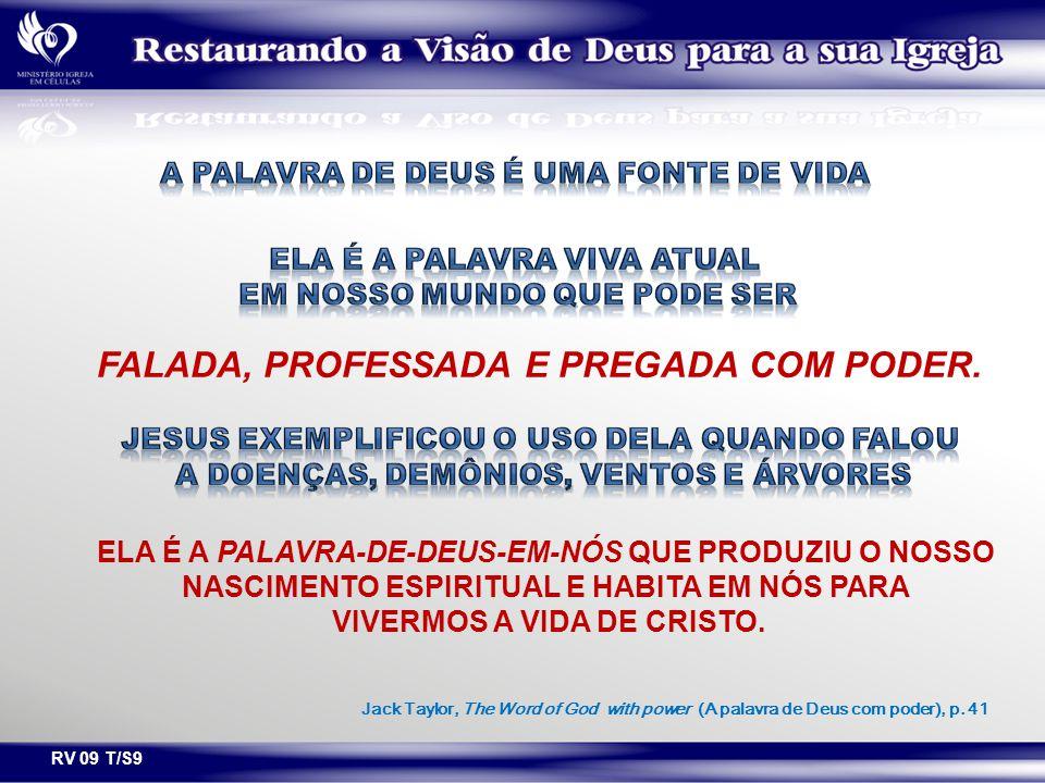 RV 09 T/S9 FALADA, PROFESSADA E PREGADA COM PODER. ELA É A PALAVRA-DE-DEUS-EM-NÓS QUE PRODUZIU O NOSSO NASCIMENTO ESPIRITUAL E HABITA EM NÓS PARA VIVE