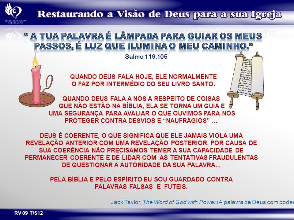 RV 09 T/S12 Salmo 119.105 QUANDO DEUS FALA HOJE, ELE NORMALMENTE O FAZ POR INTERMÉDIO DO SEU LIVRO SANTO. QUANDO DEUS FALA A NÓS A RESPEITO DE COISAS