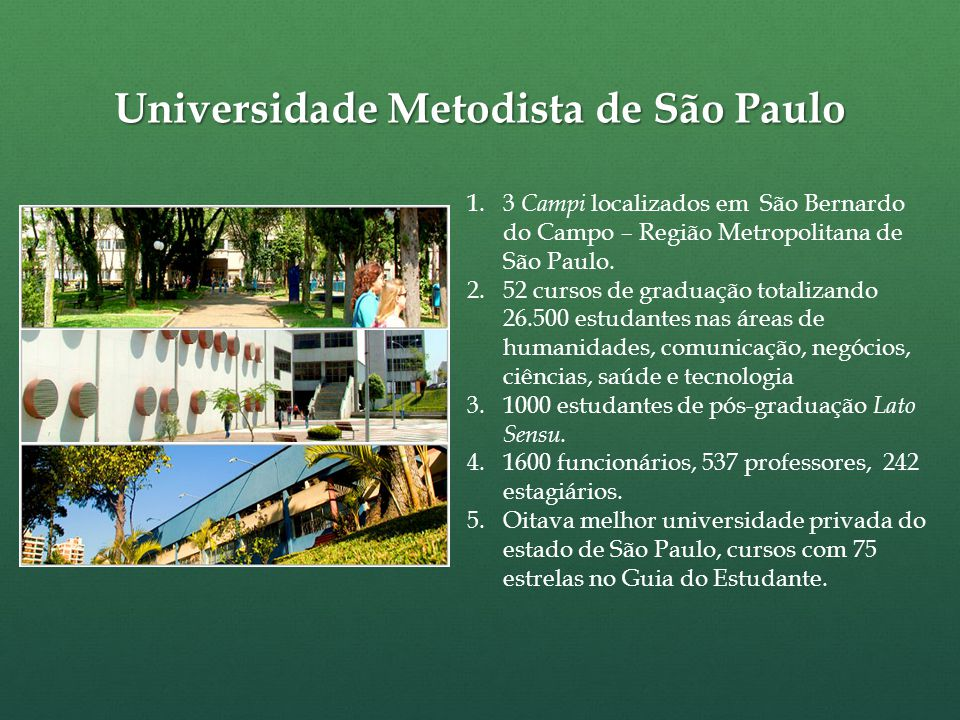 Universidade Metodista de São Paulo 1.3 Campi localizados em São Bernardo do Campo – Região Metropolitana de São Paulo.