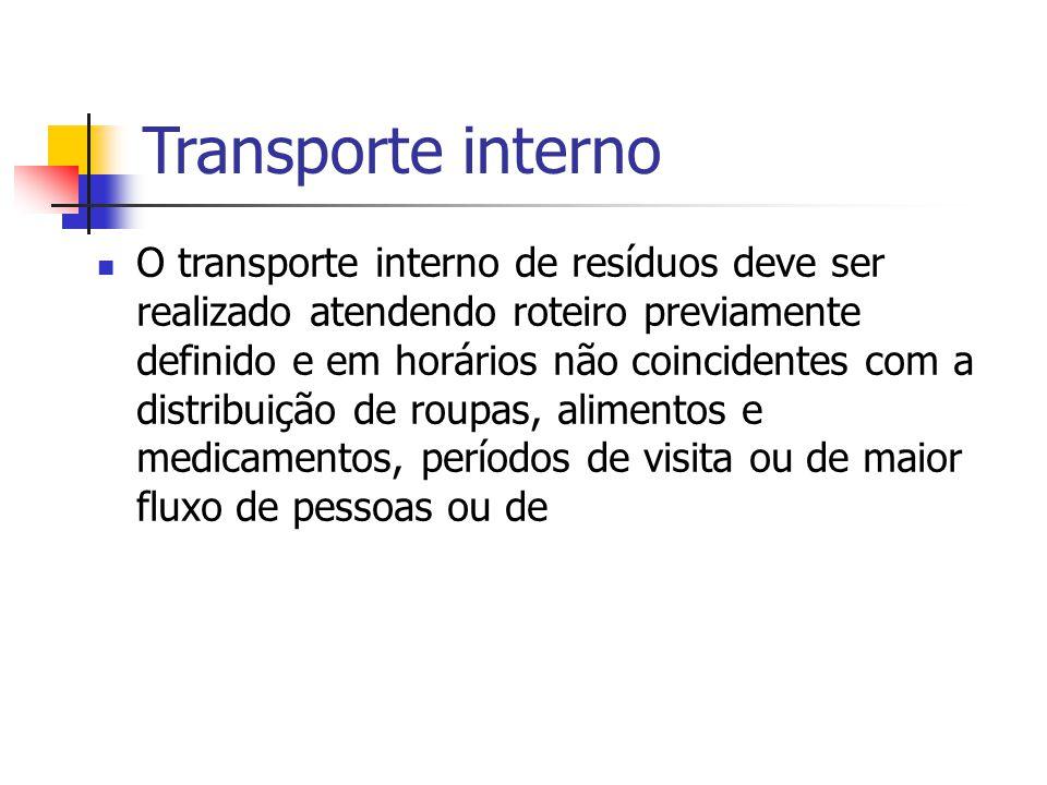 Transporte interno O transporte interno de resíduos deve ser realizado atendendo roteiro previamente definido e em horários não coincidentes com a dis