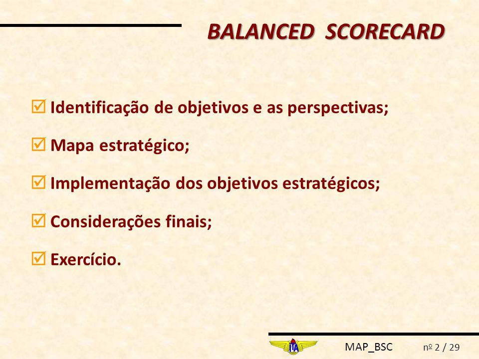 MAP_BSC n o 2 / 29  Identificação de objetivos e as perspectivas;  Mapa estratégico;  Implementação dos objetivos estratégicos;  Considerações finais;  Exercício.