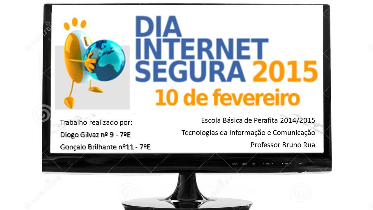 Trabalho realizado por: Diogo Gilvaz nº 9 - 7ºE Gonçalo Brilhante nº11 - 7ºE Escola Básica de Perafita 2014/2015 Tecnologias da Informação e Comunicaç
