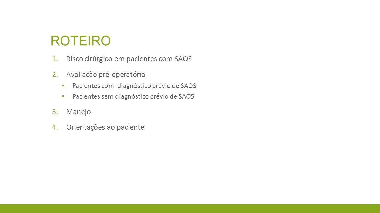 ROTEIRO 1.Risco cirúrgico em pacientes com SAOS 2.Avaliação pré-operatória ▪ Pacientes com diagnóstico prévio de SAOS ▪ Pacientes sem diagnóstico prév