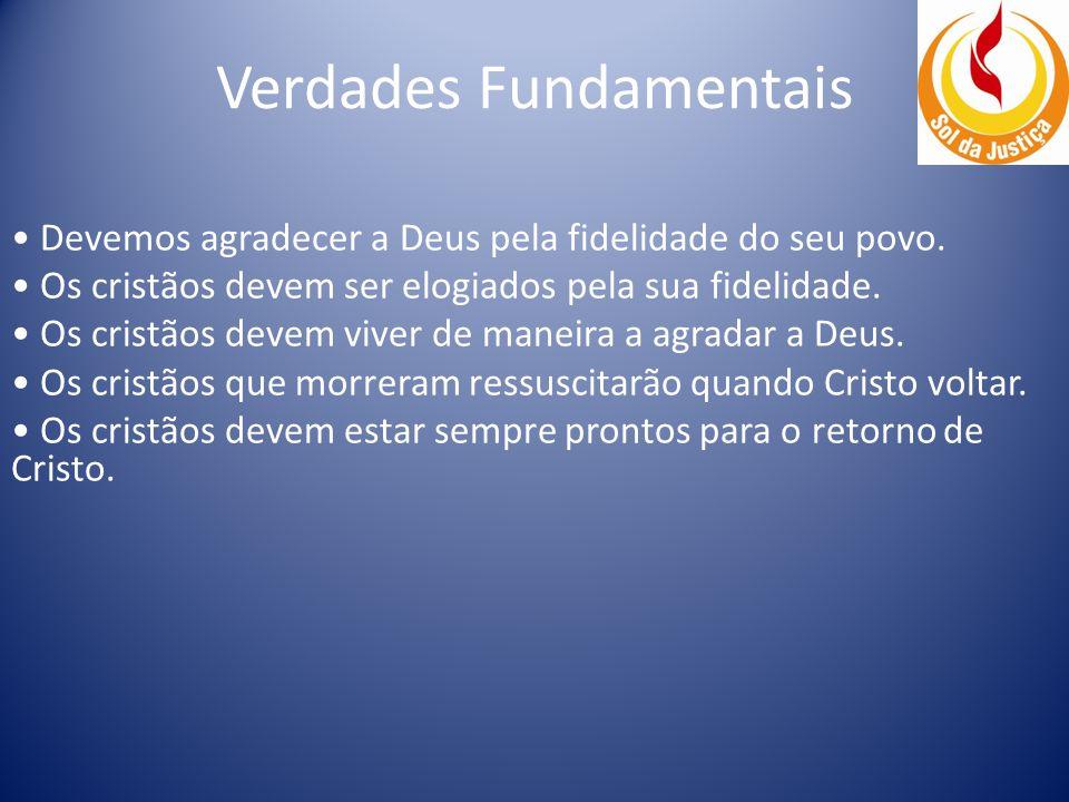 Verdades Fundamentais Devemos agradecer a Deus pela fidelidade do seu povo.