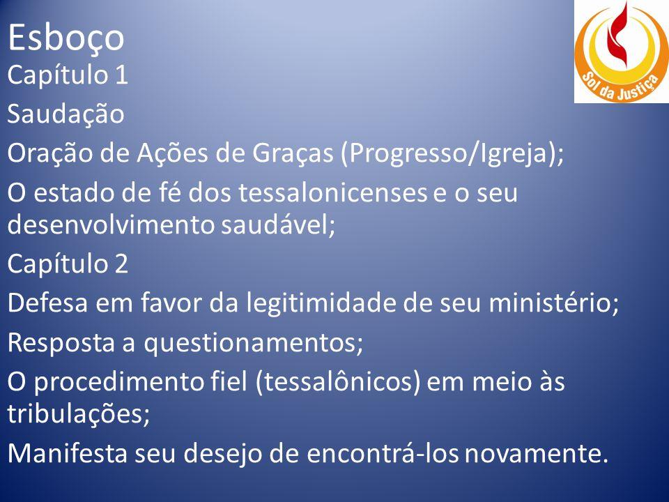Esboço Capítulo 1 Saudação Oração de Ações de Graças (Progresso/Igreja); O estado de fé dos tessalonicenses e o seu desenvolvimento saudável; Capítulo