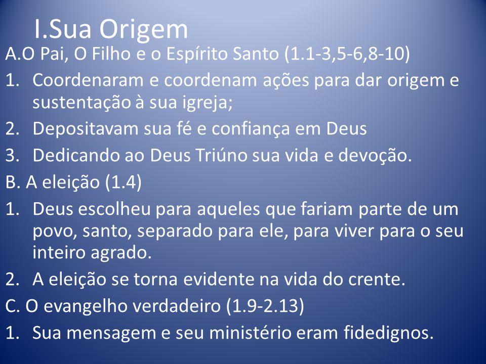 I.Sua Origem A.O Pai, O Filho e o Espírito Santo (1.1-3,5-6,8-10) 1.Coordenaram e coordenam ações para dar origem e sustentação à sua igreja; 2.Deposi