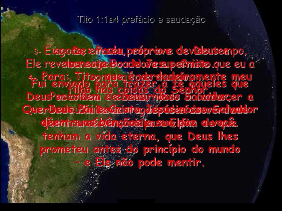 Tito 1:1a4 prefácio e saudação 1e2- De: Paulo, escravo de Deus e mensageiro de Jesus Cristo.