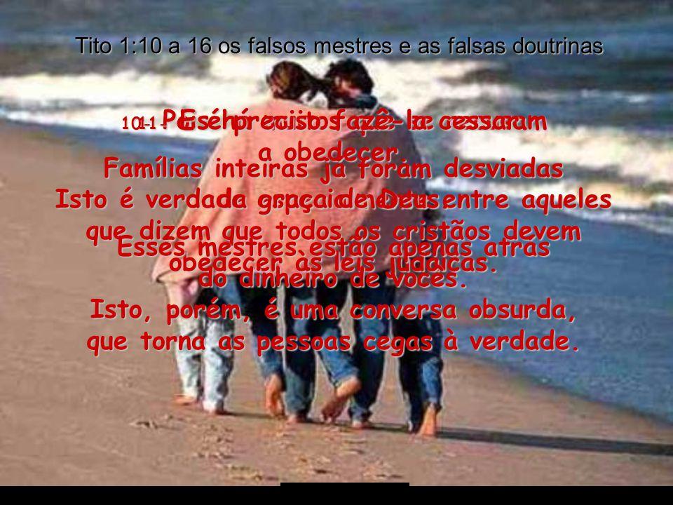 Ria Slides Tito 1:10 a 16 os falsos mestres e as falsas doutrinas 10- Pois há muitos que se recusam a obedecer.