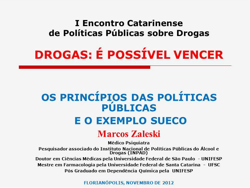 I Encontro Catarinense de Políticas Públicas sobre Drogas DROGAS: É POSSÍVEL VENCER OS PRINCÍPIOS DAS POLÍTICAS PÚBLICAS E O EXEMPLO SUECO Marcos Zale